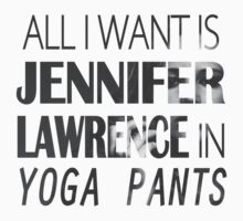 All I want is Jennifer Lawrence in yoga pants (black & white) by Lamamelle