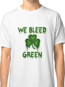 We Bleed Green Irish Shirt Classic T-Shirt