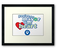 You're the mayor of my heart Framed Print