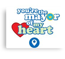 You're the mayor of my heart Canvas Print