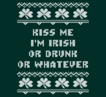 Kiss Me I'm Irish or Drunk Whatever St Patricks Day T-Shirt by xdurango