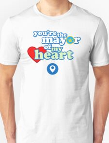 You're the mayor of my heart T-Shirt