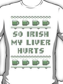 So Irish My Liver Hurts St Patricks Day T-Shirt T-Shirt