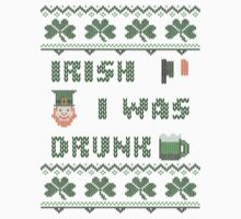 Irish I Was Drunk St Patricks Day T Shirt by xdurango