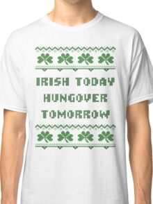Irish Today Hungover Tomorrow St Patricks Day T Shirt Classic T-Shirt