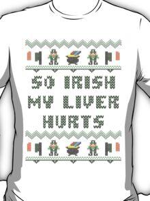 So Irish My Liver Hurts Saint Patricks Day T Shirt T-Shirt