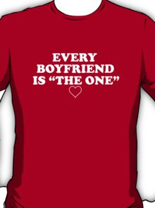 "Every Boyfriend Is ""The One"" T-Shirt"