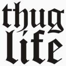Thug Life t shirt  by jackthewebber