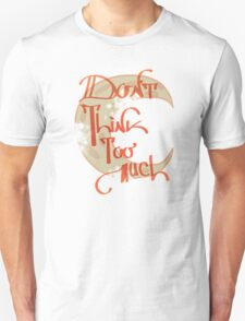 Don't think too much T-Shirt