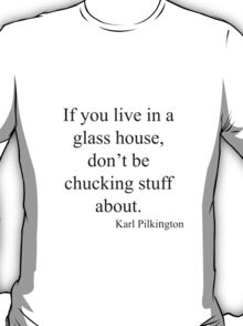 Karl Pilkington Glass Houses Quote T-Shirt