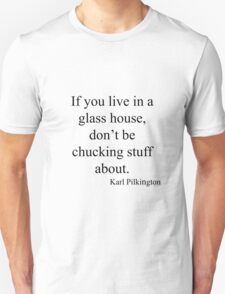 Karl Pilkington Glass Houses Quote Unisex T-Shirt