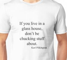 Karl Pilkington Glass Houses Quote Unisex T-Shirt