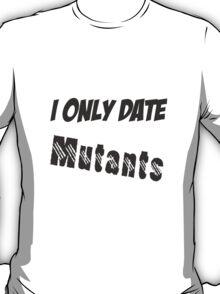 I Only Date Mutants T-Shirt