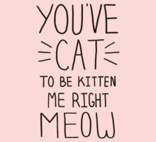 """You've CAT to be KITTEN me right MEOW"" - Slogan T-Shirt by rachturnerxx"