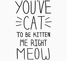 """You've CAT to be KITTEN me right MEOW"" - Slogan T-Shirt T-Shirt"