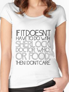 """If it doesn't have to do with Sherlock, Doctor Who or food then I don't care."" - Slogan T-Shirt Women's Fitted Scoop T-Shirt"