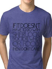 """If it doesn't have to do with Sherlock, Doctor Who or food then I don't care."" - Slogan T-Shirt Tri-blend T-Shirt"