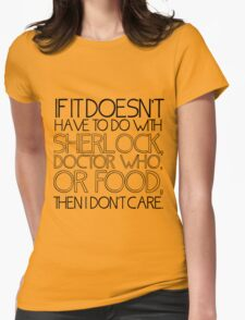 """If it doesn't have to do with Sherlock, Doctor Who or food then I don't care."" - Slogan T-Shirt T-Shirt"