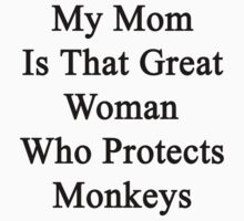 My Mom Is That Great Woman Who Protects Monkeys  by supernova23