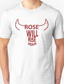 Rose will rise again T-Shirt