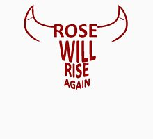 Rose will rise again Unisex T-Shirt