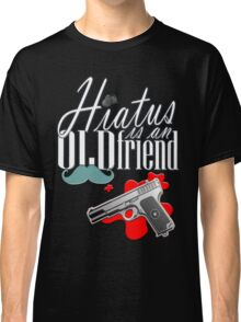 Hiatus is and old friend Classic T-Shirt