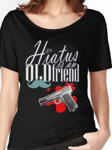 Hiatus is and old friend Women's Relaxed Fit T-Shirt