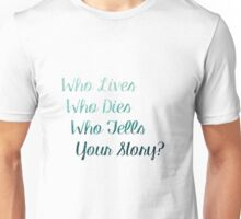 Who Lives, Who Dies, Who Tells Your Story? Unisex T-Shirt