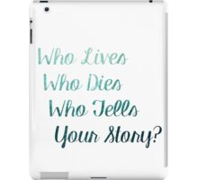 Who Lives, Who Dies, Who Tells Your Story? iPad Case/Skin