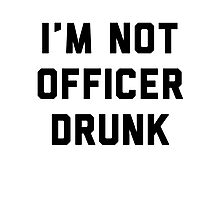 I'm Not Officer Drunk Photographic Print
