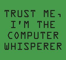 Trust Me, I'm The Computer Whisperer by BrightDesign