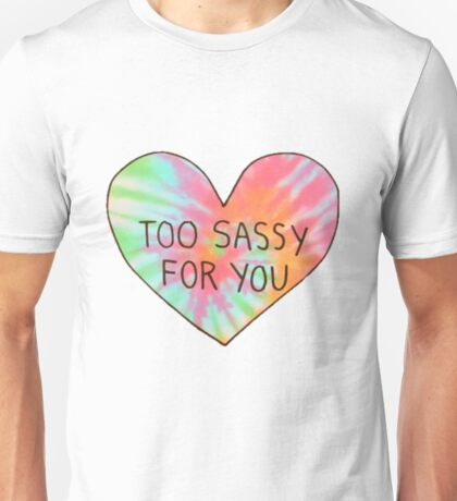 Too Sassy For You (Tie-Dye) Unisex T-Shirt