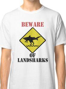 BEWARE - Landsharks!! Classic T-Shirt