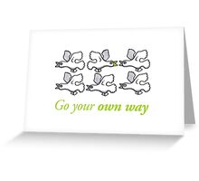Go your own way Greeting Card