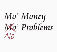 Mo Money, No Problems T-Shirt