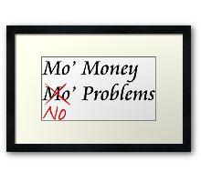 Mo Money, No Problems Framed Print