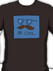 Be Cool T-Shirt