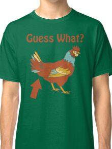 Guess What? Chicken butt Classic T-Shirt