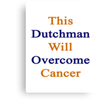 This Dutchman Will Overcome Cancer Canvas Print