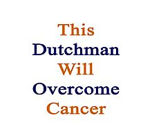 This Dutchman Will Overcome Cancer Photographic Print