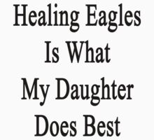 Healing Eagles Is What My Daughter Does Best by supernova23