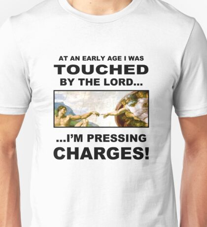 I was touched by the lord. I'm pressing charges. (color) Unisex T-Shirt