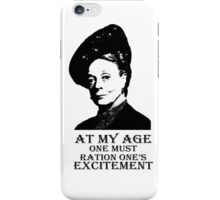 At my age one must ration one's excitement iPhone Case/Skin