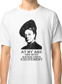 At my age one must ration one's excitement Classic T-Shirt