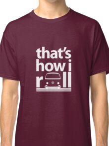 How I Roll Early Bay White Classic T-Shirt