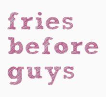 Fries Before Guys T-Shirt by sadeelishad