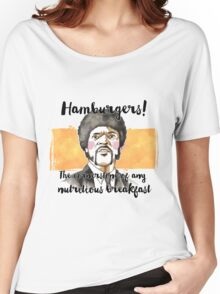 Pulp fiction - Jules Winnfield - Hamburgers! the cornerstone of any nutritious breakfast Women's Relaxed Fit T-Shirt