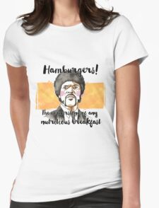 Pulp fiction - Jules Winnfield - Hamburgers! the cornerstone of any nutritious breakfast Womens Fitted T-Shirt