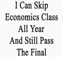 I Can Skip Economics Class All Year And Still Pass The Final by supernova23
