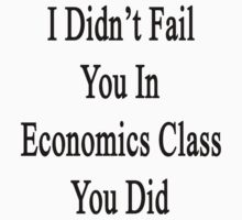 I Didn't Fail You In Economics Class You Did  by supernova23